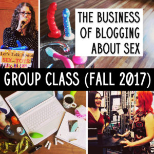 The Business of Blogging About Sex — Group Class (Fall 2017)